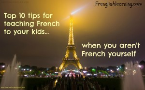 Top ten tips for teaching French to your kids when you're not French yourself
