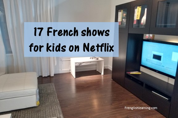 17 French shows for kids on NetflixFrenglish Learning